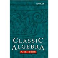 Classic Algebra by Cohn, P. M., 9780471877318