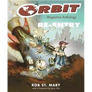 The Orbit Magazine Anthology: Re-entry by St. Mary, Robert; Vile, Jerry; Blackwell, Ben (AFT), 9780814337318