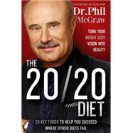 The 20/20 Diet: Turn Your Weight Loss Vision into Reality, 20 Key Foods to Help You Succeed Where Other Diets Fail by McGraw, Phillip C., Ph.D., 9781939457318