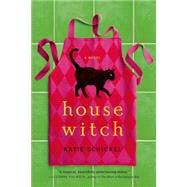Housewitch A Novel by Schickel, Katie, 9780765377319