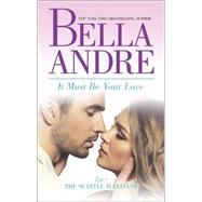 It Must Be Your Love by Andre, Bella, 9780778317319