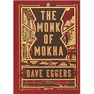 The Monk of Mokha by EGGERS, DAVE, 9781101947319