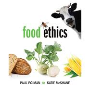 Food Ethics by Pojman, Louis P.; Pojman, Paul; McShane, Katie, 9781285197319