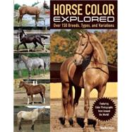 Horse Color Explored Over 160 Breeds, Types and Variations Explained by Kurskaya, Vera; Prochazka, Michal, 9781570767319