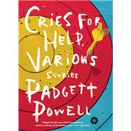 Cries for Help, Various Stories by Powell, Padgett, 9781936787319