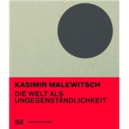 Kazimir Malevich: The World As Objectlessness by Malevich, Kazimir; Bayer, Simon (CON); Dnmpelmann, Britta, 9783775737319