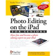 Photo Editing on the Ipad for Seniors: Have Fun and Become a Photo Editing Expert on Your Ipad by Studio Visual Steps, 9789059057319