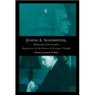 Joseph A. Schumpeter: Historian of Economics: Perspectives on the History of Economic Thought by Moss; Laurence S., 9780415867320