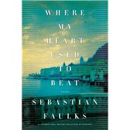 Where My Heart Used to Beat A Novel by Faulks, Sebastian, 9780805097320