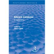 Edward Carpenter (Routledge Revivals): In Appreciation by Beith; Gilbert, 9781138017320