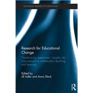 Research for Educational Change: Transforming researchers' insights into improvement in mathematics teaching and learning by Adler; Jill, 9781138187320