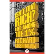 Isn't That Rich?: Life Among the 1 Percent by Kirshenbaum, Richard, 9781504007320
