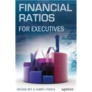 Financial Ratios for Executives: How to Assess Company Strength, Fix Problems, and Make Better Decisions by Pizzica, Albert J.; Rist, Michael; Penhagenco, Llc, 9781484207321
