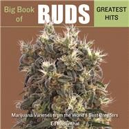 Big Book of Buds Greatest Hits Marijuana Varieties from the World's Best Breeders by Rosenthal, Ed, 9781936807321