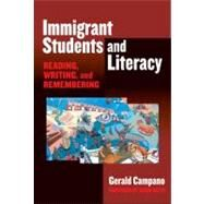 Immigrant Students And Literacy: Reading, Writing, And Remembering by Campano, Gerald, 9780807747322