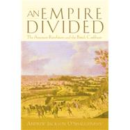 An Empire Divided by O'Shaughnessy, Andrew Jackson, 9780812217322