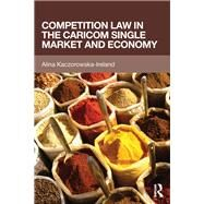 Competition law in the CARICOM Single Market and Economy by Kaczorowska-Ireland; Alina, 9781138787322