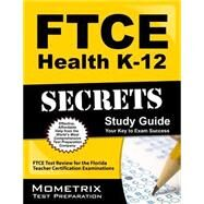 Ftce Health K-12 Secrets Study Guide by Ftce Subject Exam Secrets, 9781609717322