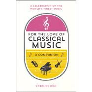 For the Love of Classical Music by High, Caroline, 9781849537322