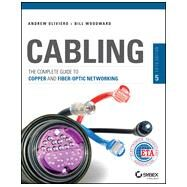Cabling The Complete Guide to Copper and Fiber-Optic Networking by Oliviero, Andrew; Woodward, Bill, 9781118807323