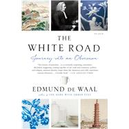 The White Road Journey into an Obsession by de Waal, Edmund, 9781250097323