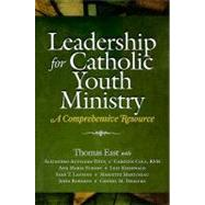 Leadership for Catholic Youth Ministry : A Comprehensive Resource by East, Thomas, 9781585957323