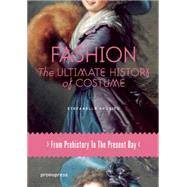 Fashion: The Ultimate History of Costume: from Prehistory to the Present Day by Sposito, Stefanella, 9788415967323
