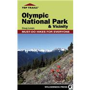Top Trails: Olympic National Park and Vicinity Must-Do Hikes for Everyone by Lorain, Douglas, 9780899977324