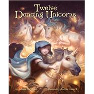 Twelve Dancing Unicorns by Heyman, Alissa; Gerard, Justin, 9781402787324