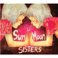 Sun & Moon Sisters by Le, Khoa, 9781608877324