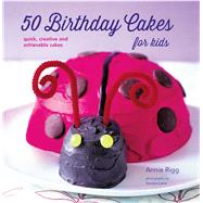 50 Birthday Cakes for Kids by Rigg, Annie; Lane, Sandra, 9781849757324