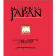 Rethinking Japan Vol 1.: Literature, Visual Arts & Linguistics by Boscaro,Adriana, 9781138997325