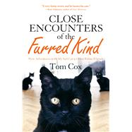 Close Encounters of the Furred Kind New Adventures with My Sad Cat & Other Feline Friends by Cox, Tom, 9781250077325