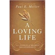 A Loving Life: In a World of Broken Relationships by Miller, Paul E., 9781433537325