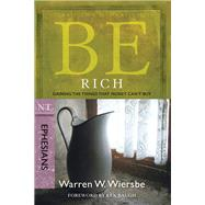 Be Rich (Ephesians) Gaining the Things That Money Can't Buy by Wiersbe, Warren W., 9781434767325