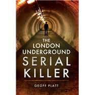 The London Underground Serial Killer by Platt, Geoff, 9781473827325