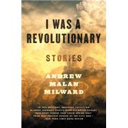 I Was a Revolutionary by Milward, Andrew Malan, 9780062377326