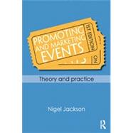 Promoting and Marketing Events: Theory and Practice by Jackson; Nigel, 9780415667326