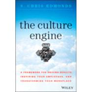 The Culture Engine: A Framework for Driving Results, Inspiring Your Employees, and Transforming Your Workplace by Edmonds, S. Chris, 9781118947326