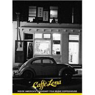 Caffe Lena: Inside America's Legendary Folk Music Coffeehouse by Arem, Jocelyn; Alper, Joe; Robbins, Tim, 9781576877326