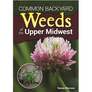 Common Backyard Weeds of the Upper Midwest by Marrone, Teresa, 9781591937326