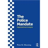 The Police Mandate: Organizational Analysis by Manning; Peter K, 9780415657327