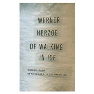 Of Walking in Ice: Munich-paris, 23 November-14 December 1974 by Herzog, Werner; Herzog, Martje; Greenberg, Alan, 9780816697328