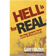Hell Is for Real: What Now? by Frazier, Gary, 9780892217328