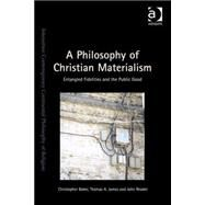 A Philosophy of Christian Materialism: Entangled Fidelities and the Public Good by Baker,Christopher, 9781472427328