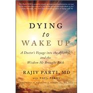 Dying to Wake Up by Parti, Rajiv, M.D.; Perry, Paul (CON); Moody, Raymond A., Jr., M.D., Ph.D., 9781476797328