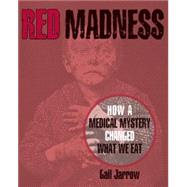 Red Madness: How a Medical Mystery Changed What We Eat by Jarrow, Gail, 9781590787328