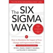 The Six Sigma Way:  How to Maximize the Impact of Your Change and Improvement Efforts, Second edition by Pande, Peter; Neuman, Robert; Cavanagh, Roland, 9780071497329