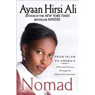 Nomad : From Islam to America: A Personal Journey Through the Clash of Civilizations by Ayaan Hirsi Ali, 9781439157329