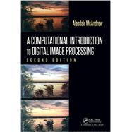 A Computational Introduction to Digital Image Processing, Second Edition by McAndrew; Alasdair, 9781482247329
